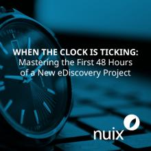When the Clock is Ticking: Mastering the First 48 Hours of a New eDiscovery Project