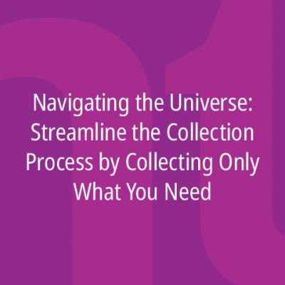 Navigate the Universe: Streamline Collection by Collecting Only What You Need