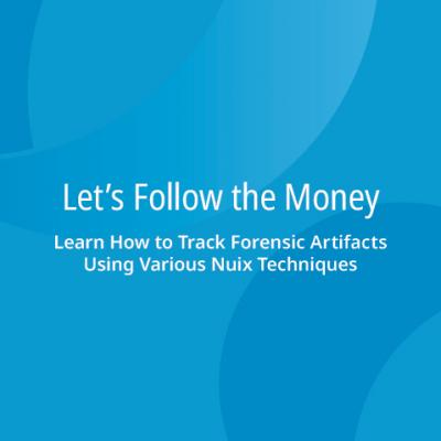 Follow the Money: Track Forensic Artifacts Using Various Nuix Techniques