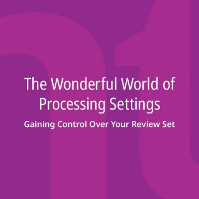 Wonderful World of Processing Settings: Gaining Control Over Your Review Set